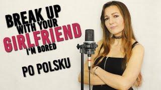 Baixar Break up with your girlfriend, i'm bored - Ariana Grande | PO POLSKU Kasia Staszewska