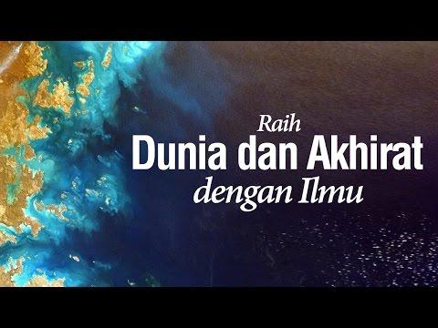 Raih Dunia dan Akhirat dengan Ilmu - Ustadz Muhammad Hasbi Ridhani, Lc