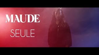 MAUDE - Seule (Official Video)