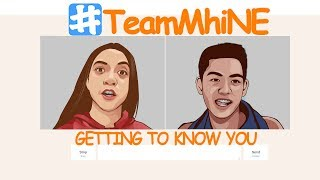 GETTING TO KNOW YOU | #TeamMhine PART 4
