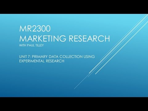 Unit 7: MR2300 - Marketing Research - Primary Research: Experiments