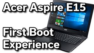 "First Boot Experience - Acer Aspire E15 - i5-6200U - 256GB SSD - GeForce 940MX - 15.6"" 1080p"