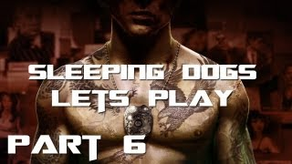 Lets Play Sleeping Dogs | Part 6