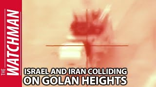The Watchman Episode 96: Israel and Iran Collide on Golan Heights