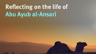 Shaykh Yasir Fahmy - Reflecting on the life of Abu Ayub al-Ansari