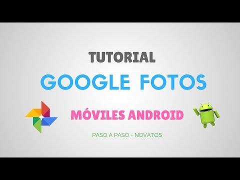 Tutorial Google Fotos Móvil y Celular Android 2017