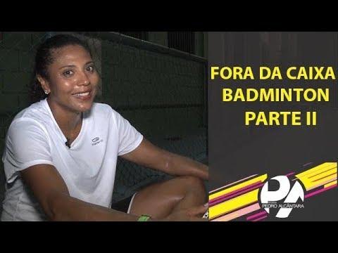 Fora da Caixa - Badminton Parte II