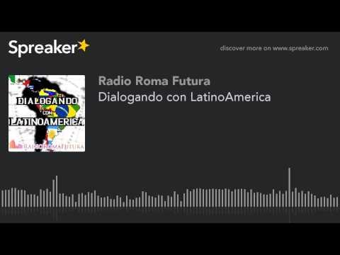 Dialogando con LatinoAmerica (part 11 di 13)