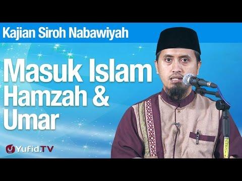 Fiqih Siroh Nabi: Masuk Islamnya Hamzah Dan Umar - Ustadz Abdullah Zaen, MA