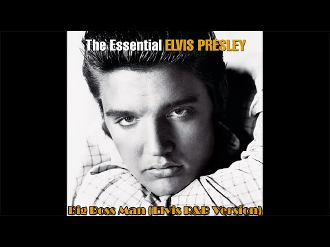 Elvis Presley - Big Boss Man (Elvis R&B Version)