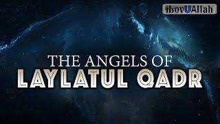 The Angels of Laylatul Qadr *Powerful Night*
