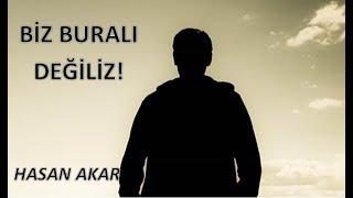 Hasan Akar - Biz Buralı Değiliz (Kısa Ders)