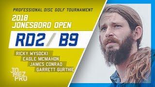 2018 Jonesboro Open | Rd2, B9, MPO | Wysocki, McMahon, Conrad, Gurthie