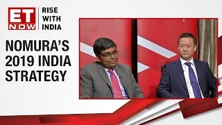 Nomura's India Strategy For 2019 | ET Now Exclusive