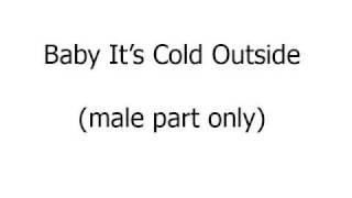 Baby It's Cold Outside (male part only)