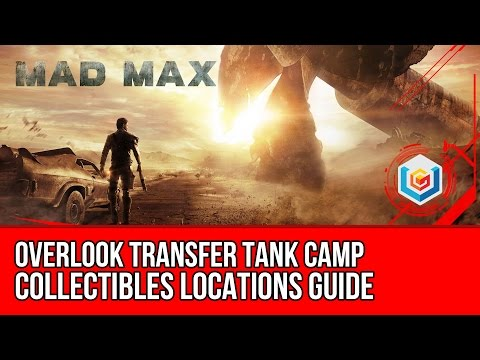 Mad Max Overlook Transfer Tank Camp Collectibles Locations Guide (Scrap/Insignia/Oil Well Part)