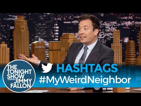 Hashtags: #MyWeirdNeighbor