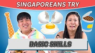 Singaporeans Try: Basic Skills