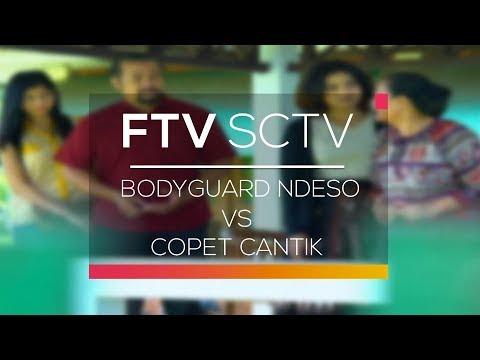 FTV SCTV - Bodyguard Ndeso Vs Copet Cantik