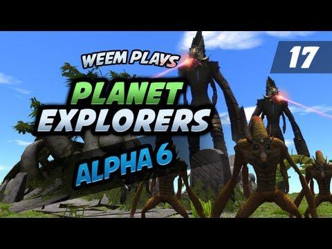 Planet Explorers, Alpha 6 Lets Play, Episode 17