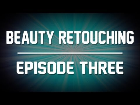 Beauty Retouching - Photoshop Tutorial (Part 3 of 5)