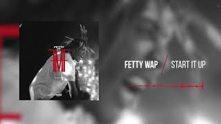 Fetty Wap - Start It Up [Official Audio]