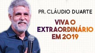 Pastor Cláudio Duarte - VIVA O EXTRAORDINÁRIO EM 2019 | Palavras de Fé