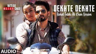 Dekhte Dekhte Full Song Rahat Fateh Ali Khan Batti Gul Meter Chalu Shahid Shraddha Nusrat Saab