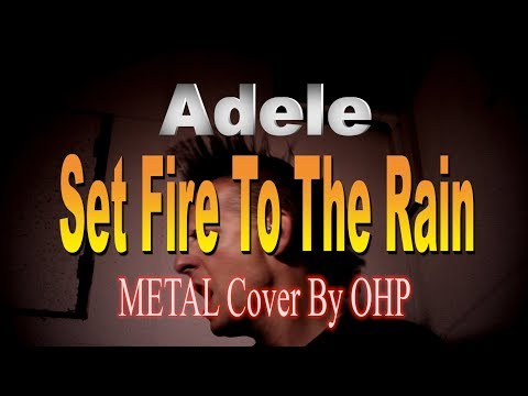 Adele - Set Fire To The Rain (Metal Cover By OHP)