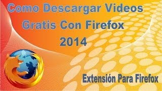 Como Descargar Videos Gratis Online Con Firefox 2014 | Extensión Flash Video Downloader