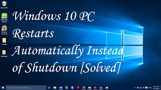 Windows 10 PC Restarts automatically instead of shutdown [SOLVED}