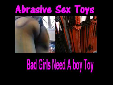 Bad Girls Need A boy Toy - Abrasive Sex Toys - Howling Wolfgang Productions album track 2 - MIx 1