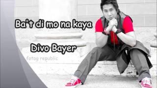 Ba't di mo na kaya - Divo Bayer