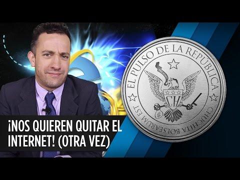 ¡NOS QUIEREN QUITAR EL INTERNET! (OTRA VEZ) - EL PULSO DE LA REPÚBLICA