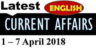 Latest  GK and Current Affairs - April 2018 (week 1)    1 - 7 April 2018 in English