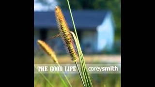 Watch Corey Smith The Good Life video