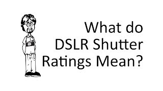 What do DSLR Shutter Ratings Mean?