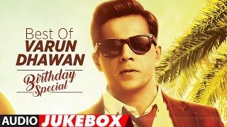 Best Of Varun Dhawan Songs || Birthday Special || Hindi Songs || Video Jukebox