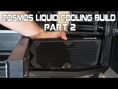 Cooler Master Cosmos II Custom Liquid Cooling Build Part 2 - Radiator Placement and Assembly