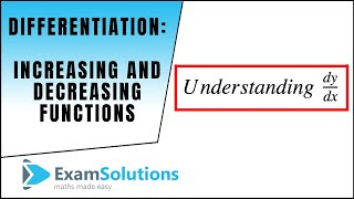 Differentiation : Increasing & Decreasing Functions : ExamSolutions