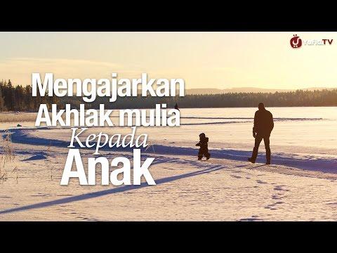 Ceramah Singkat: Mengajarkan Akhlak Mulia Kepada Anak - Ustadz Muhammad Elvy Syam, Lc.