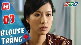 Blouse Trắng - Tập 03 | HTV Phim Tình Cảm Việt Nam Hay Nhất 2018
