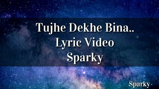 Tujhe dekhe Bina chain kabhi bhi nahi aata lyric video | Tu chalti thi jab aise lyric video | Sparky