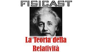 La Teoria della Relatività - FISICAST #10