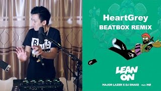 Major Lazer & DJ Snake - Lean On (ft. MØ) (HeartGrey Beatbox Remix)