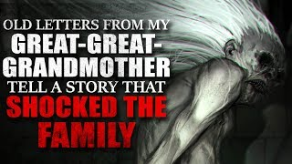 """Letters From My Great-Great-Grandmother Tell A Story That Shocked The Family"" Creepypasta"