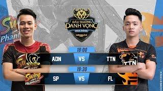 ADN vs TTN | SP vs FL - Ngày 3 tuần 6 - Đấu Trường Danh Vọng Mùa Đông 2018