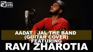 Aadat (Jal the band) Unplugged Version Cover by Ravi Zharotia | Chordsguru