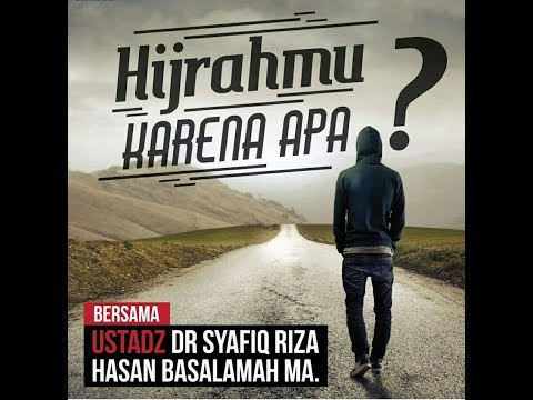 Hijrahmu Karena Apa? - Ustadz Dr. Syafiq Riza Basalamah, MA
