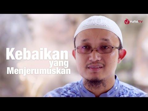 Ceramah Ringkas: Kebaikan Yang Menjerumuskan - Ustadz Aris Munandar